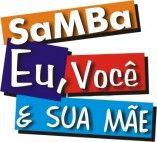 Samba Eu, Você e Sua Mãe