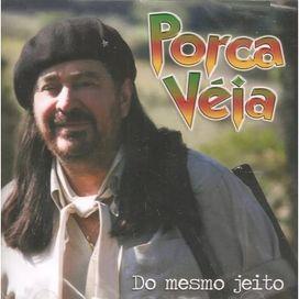 Do Mesmo Jeito | Discografia de Porca Véia - LETRAS.MUS.BR