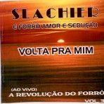 Slachier e Forró Amor e Sedução - A Banda de Forró Estourada de São Paulo - Vol. 03 - Ao Vivo