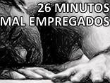 26 Minutos Mal Empregados