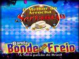 Banda Bonde Sem Freio - O melhor Do Arrocha Sertanejo