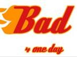 Bad For One Day (B41D)