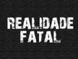 Realidade Fatal