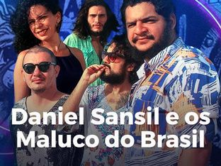 Daniel Sansil e os Maluco do Brasil