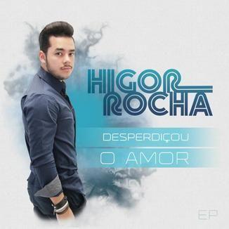Foto da capa: Desperdiçou o Amor - Higor Rocha