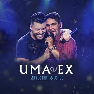 Foto da capa: Uma Ex - Murilo Huff & Jorge