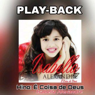 Foto da capa: PLAYBACKS CD É Coisa de Deus - Isabella Alexandre