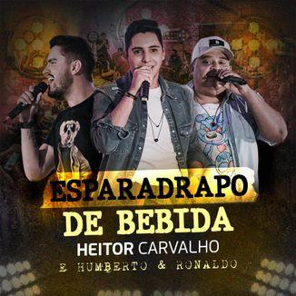 Foto da capa: Esparadrapo de Bebida - Heitor Carvalho feat Humberto e Ronaldo