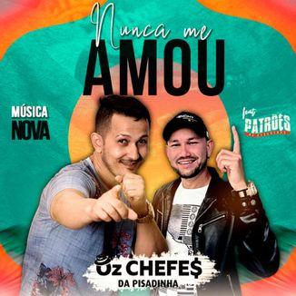 Foto da capa: Nunca me amou - Feat - Oz Chefes da Pisadinha / Patrões da Pisadinha