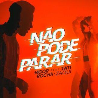 Foto da capa: Não Pode Parar - Higor Rocha feat. Tati Zaqui