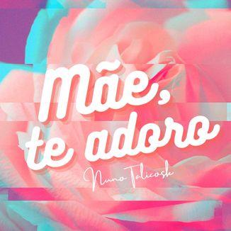 Foto da capa: Mãe, Te Adoro