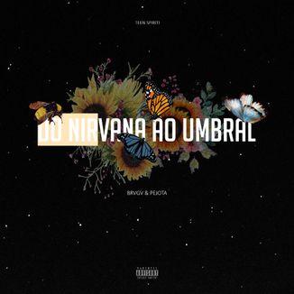 Foto da capa: Do Nirvana ao Umbral - Brvgv & Pejota