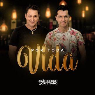 Foto da capa: Por Toda Vida - João Pedro e Cristiano