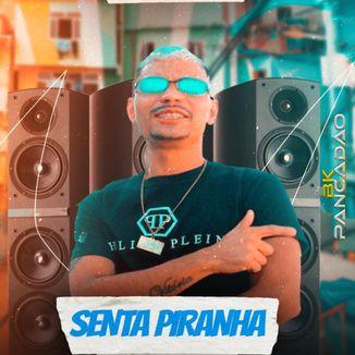 Foto da capa: BK DO PANCADAO -SENTA PIRANHA- LANÇAMENTO 2021 -