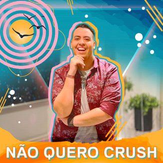Foto da capa: Não Quero Crush