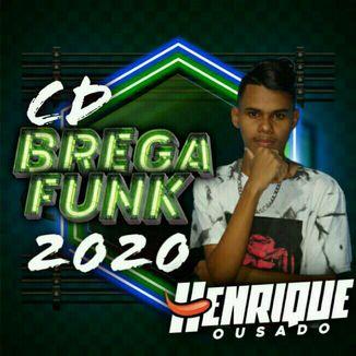 Foto da capa: HENRIQUE OUSADO - CD BREGA FUNK 2020