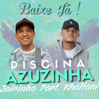 Foto da capa: Piscina Azuzinha - Jairinho Parte - Khalfani