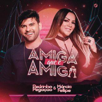 Foto da capa: Amiga Que É Amiga - Pedrinho Pegação feat. Márcia Fellipe