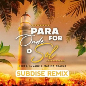 Foto da capa: Para Onde For O Sol - Subdise Remix