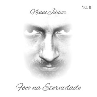 Foto da capa: Foco na Eternidade Vol. II - 9ºCD - NinnoJúnior