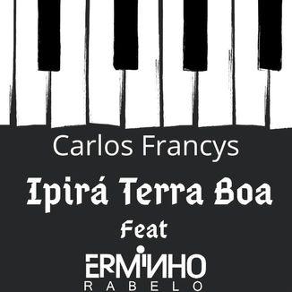 Foto da capa: Ipirá Terra Boa - Carlos Francys - Feat: Erminho Rabelo