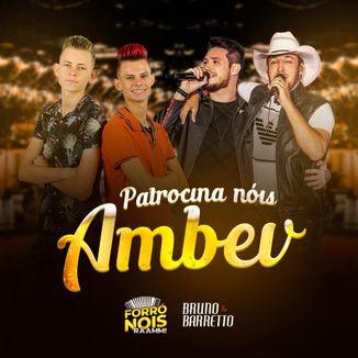 Foto da capa: Patrocina Nois Ambev - Forró Nois - Feat Bruno e Barreto