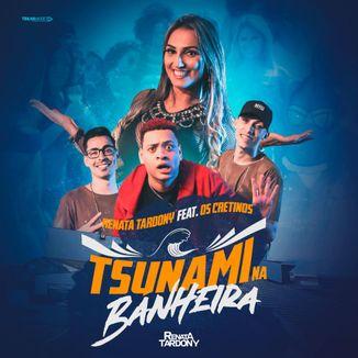 Foto da capa: Renata Tardony - Tsunami Na Banheira Feat. Os Cretinos