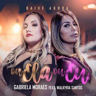 Foto da capa: Ou Ela, Ou Eu-Gabriela Moraes e Walkyria Santos