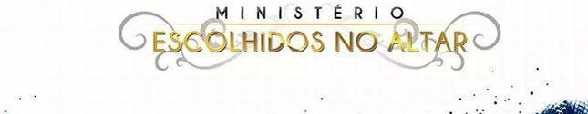 ESCOLHIDOS NO ALTAR