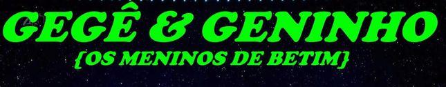 OS MENINOS DE BETIM- GEGÊ & GENINHO