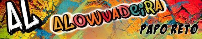 Alowvadeira - Um novo jeito de  louvar a Deus!!