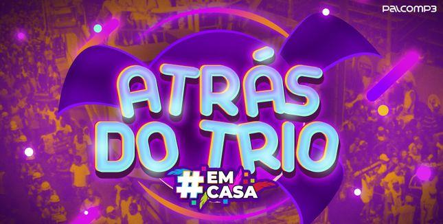 Imagem da playlist Atrás do trio #EmCasa