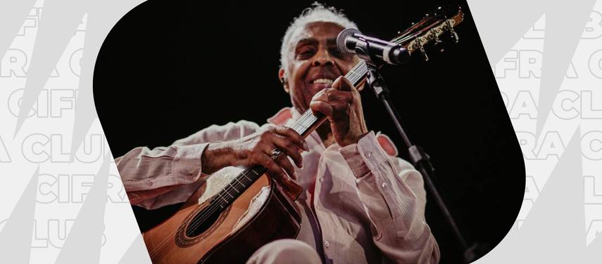 Post em destaque: Melhores cifras de músicas de Gilberto Gil pra você aprender a tocar