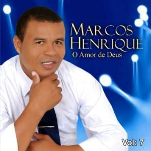 CANTOR MARCOS HENRIQUE \ CD, O AMOR DE DEUS, VOL: 7 - 2016.