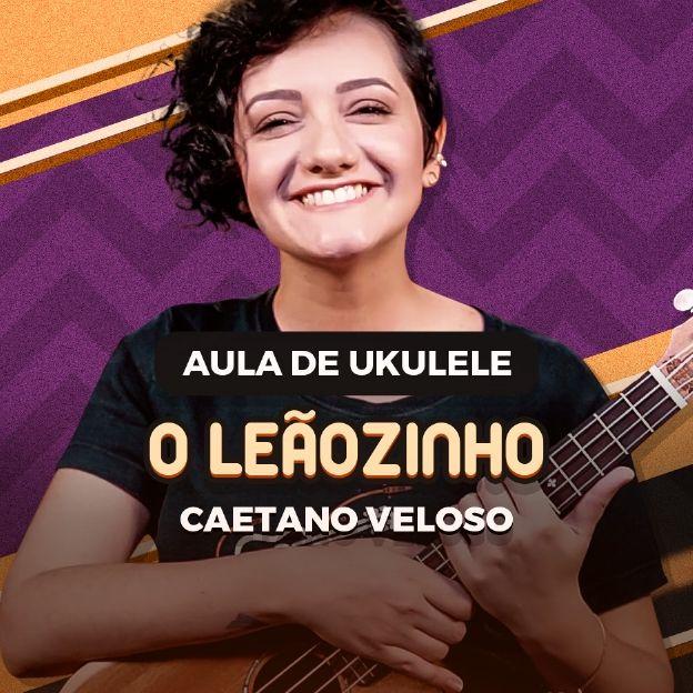A musicista Luana Mascari posa na imagem com seu ukulele e o título: O Leãozinho Caetano Veloso