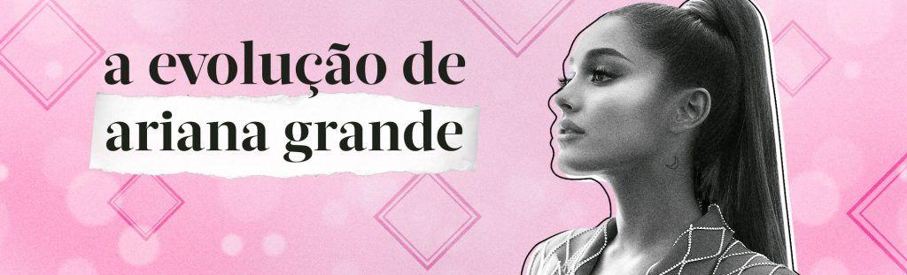 Playlist A evolução de Ariana Grande