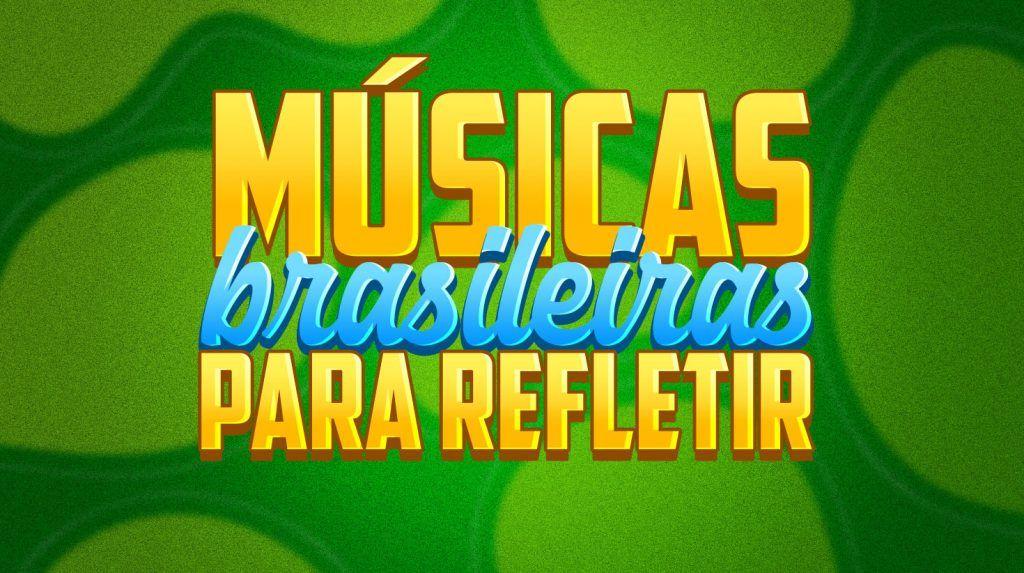Playlist músicas brasileiras para refletir
