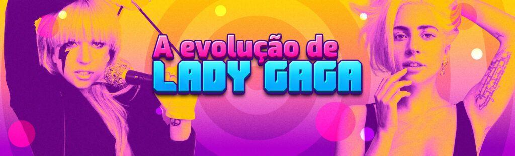 Playlist A Evolução de Lady Gaga