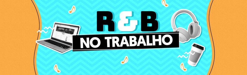 banner playlist r&b no trabalho