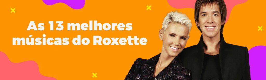 Melhores músicas Roxette