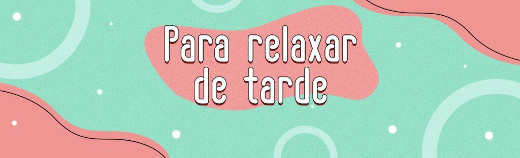 playlist para relaxar de tarde