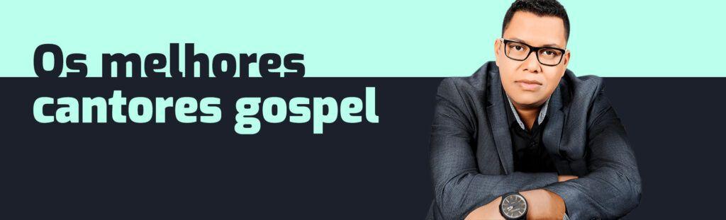 os melhores cantores gospel