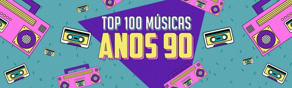 Top 100 músicas dos anos 90