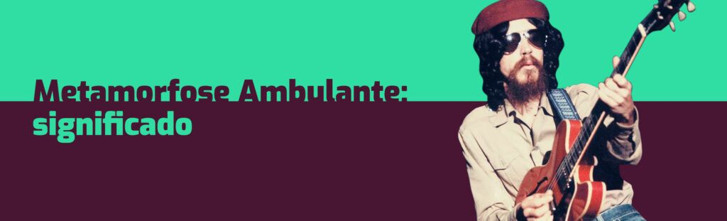 Significado metamorfose ambulante