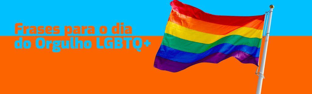 Frases para o dia do orgulho LGBTQ+