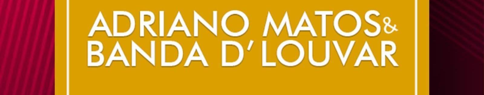 Imagem de capa de ADRIANO MATOS & BANDA D'LOUVAR