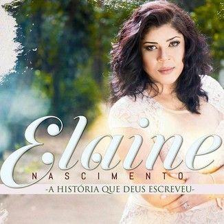 Elaine Nascimento – A História que Deus Escreveu