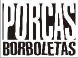 PORCAS BORBOLETAS