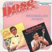 Dose Dupla: Reginaldo Rossi