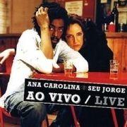 Ana Carolina & Seu Jorge (Ao Vivo)}